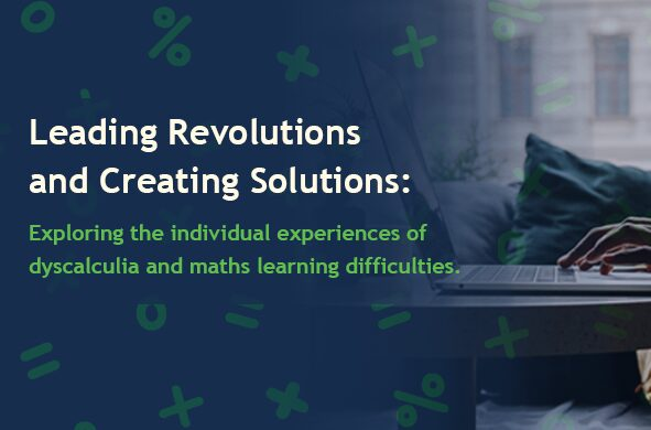 Leading Revolutions and Creating Solutions: Exploring the individual experiences of dyscalculia and maths learning difficulties - Virtual Conference 2021